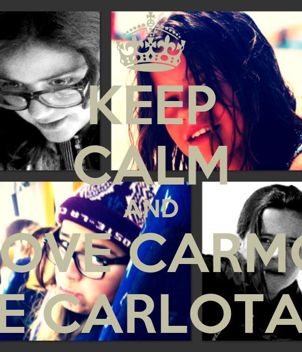 KEEP CALM AND LOVE CARMO E CARLOTA