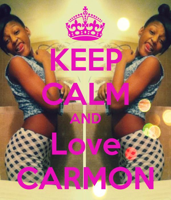 KEEP CALM AND Love CARMON