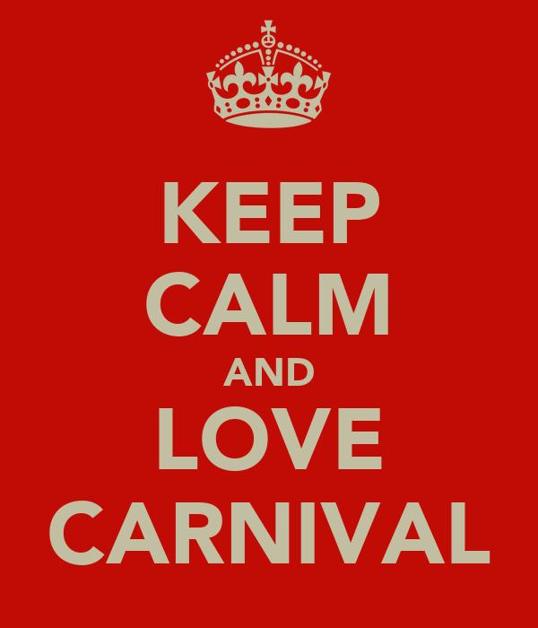 KEEP CALM AND LOVE CARNIVAL