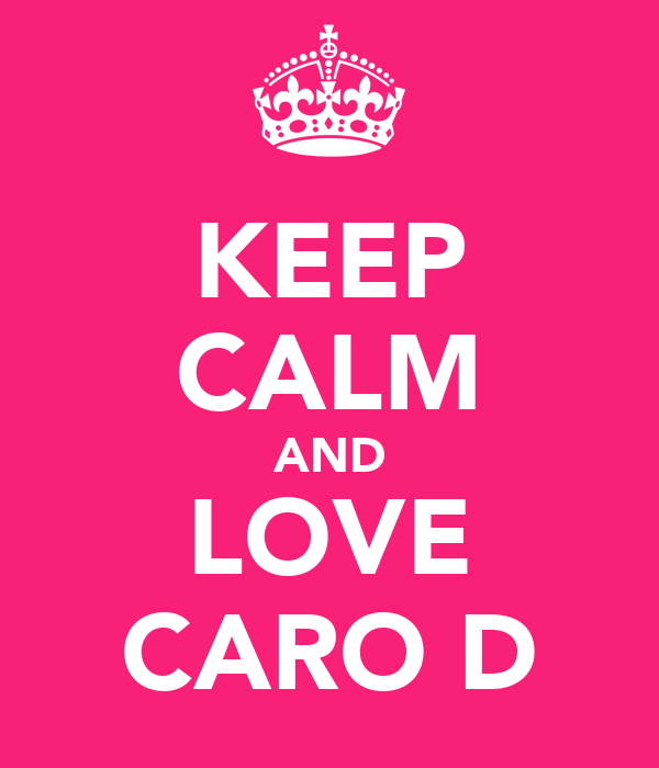 KEEP CALM AND LOVE CARO D