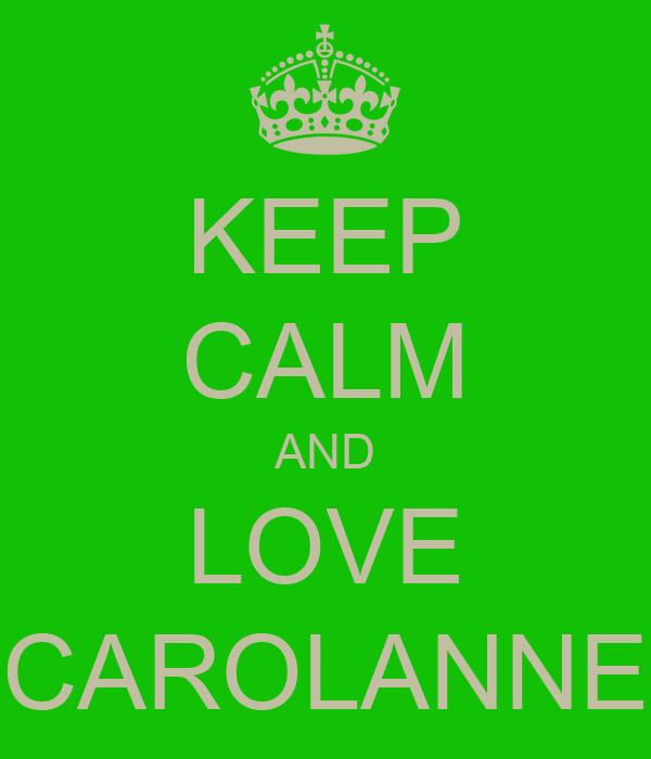 KEEP CALM AND LOVE CAROLANNE