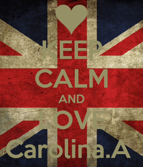 KEEP CALM AND LOVE Carolina.A