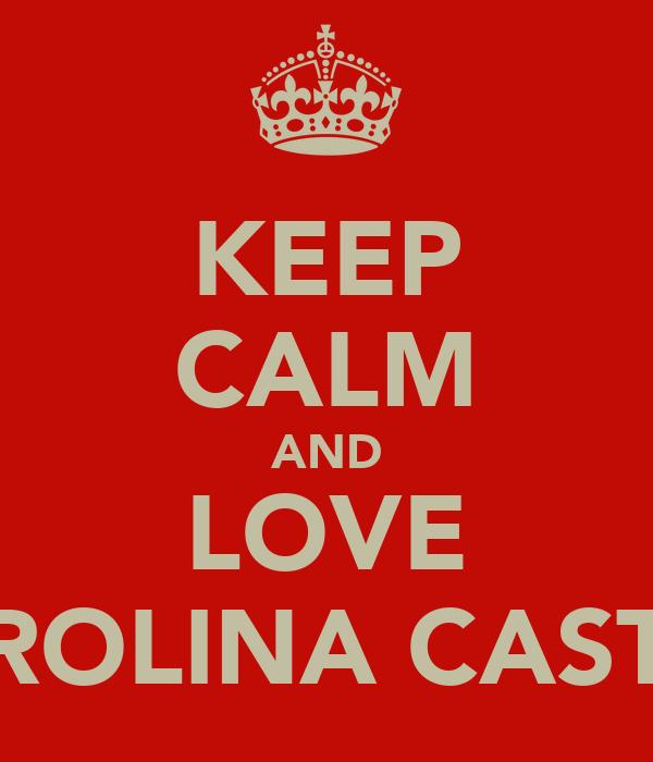 KEEP CALM AND LOVE CAROLINA CASTRO