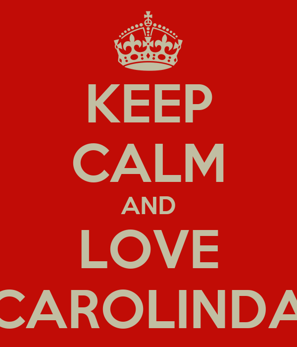KEEP CALM AND LOVE CAROLINDA