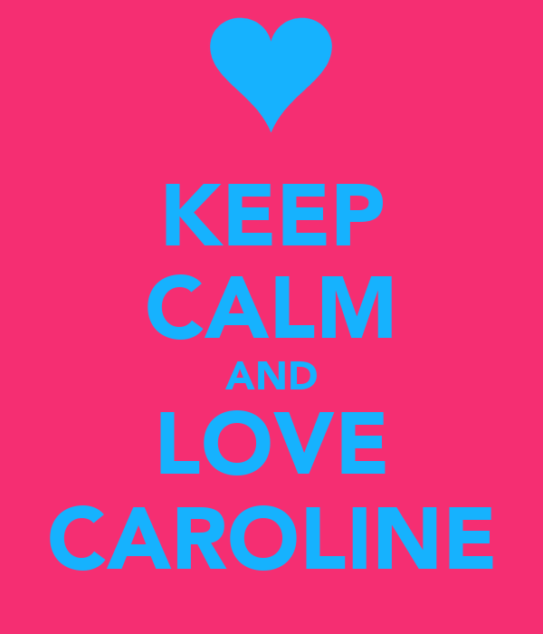 KEEP CALM AND LOVE CAROLINE
