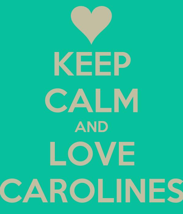 KEEP CALM AND LOVE CAROLINES