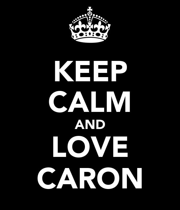 KEEP CALM AND LOVE CARON