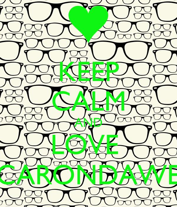 KEEP CALM AND LOVE  CARONDAWE