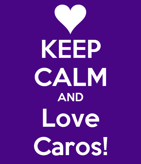 KEEP CALM AND Love Caros!