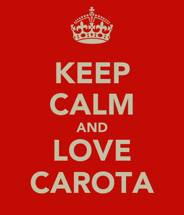KEEP CALM AND LOVE CAROTA