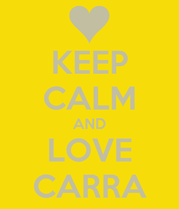 KEEP CALM AND LOVE CARRA