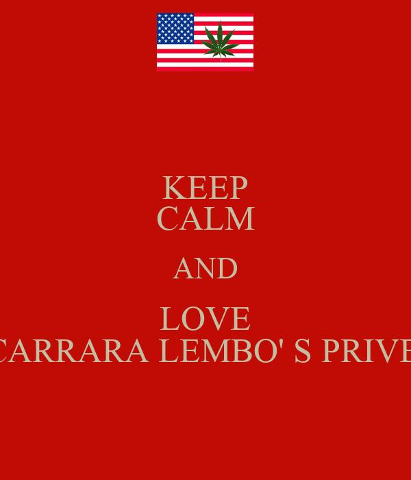 KEEP CALM AND LOVE CARRARA LEMBO' S PRIVE'