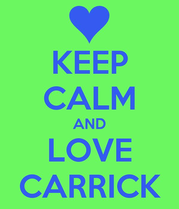 KEEP CALM AND LOVE CARRICK