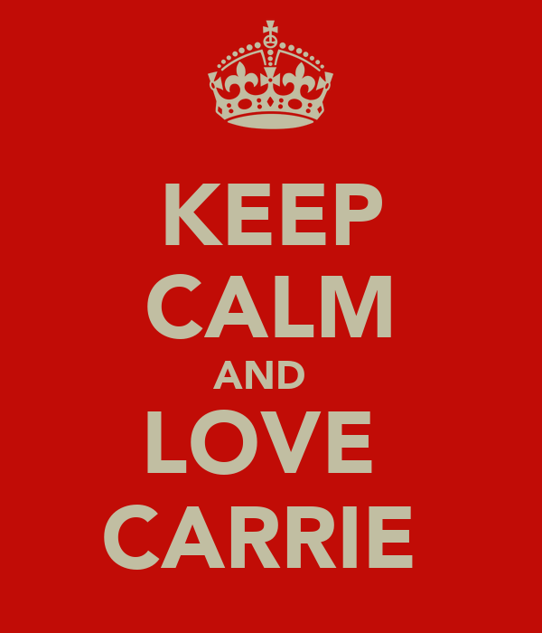 KEEP CALM AND   LOVE  CARRIE