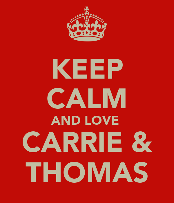 KEEP CALM AND LOVE  CARRIE & THOMAS