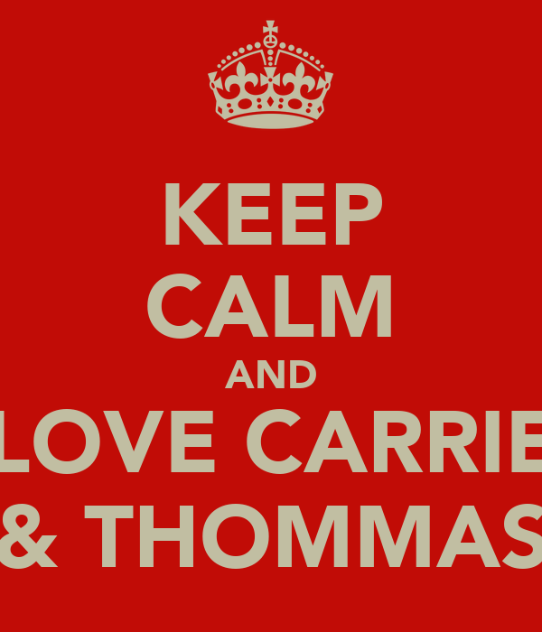 KEEP CALM AND LOVE CARRIE & THOMMAS