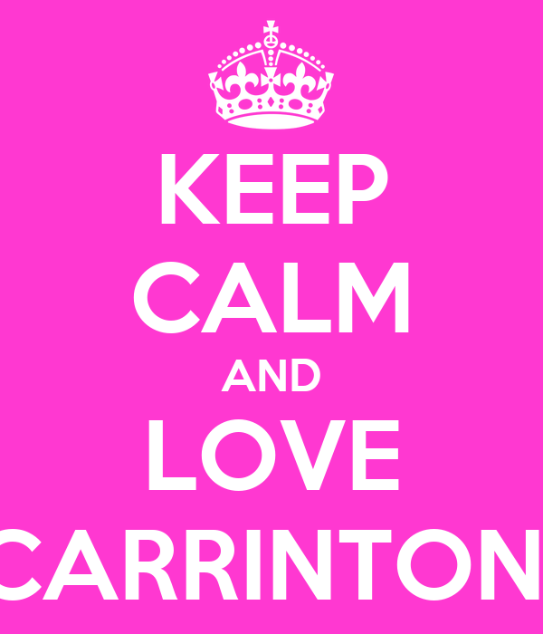 KEEP CALM AND LOVE CARRINTON