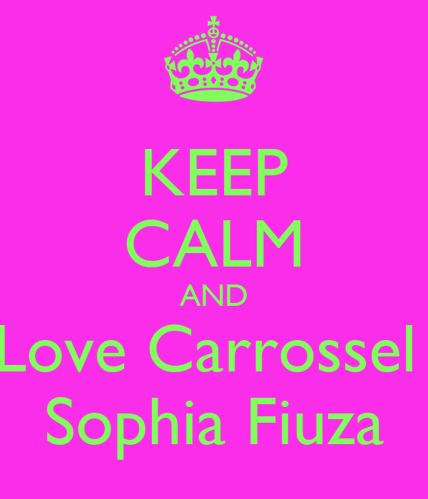 KEEP CALM AND Love Carrossel  Sophia Fiuza