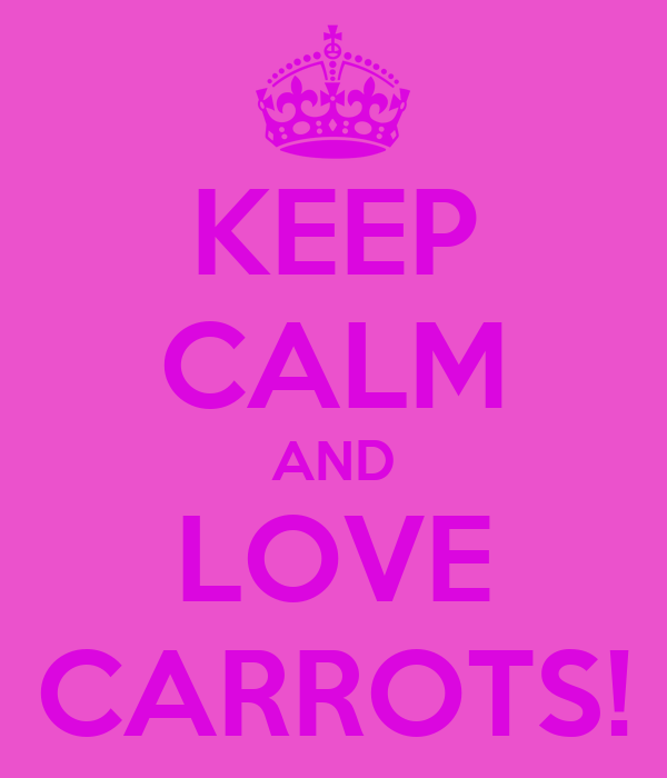 KEEP CALM AND LOVE CARROTS!