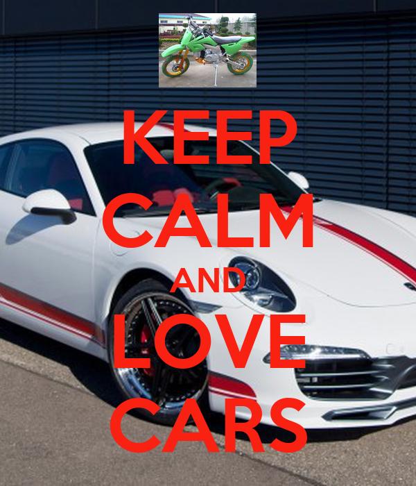KEEP CALM AND LOVE CARS