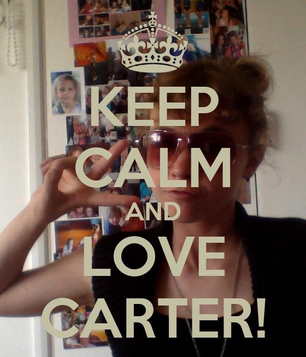 KEEP CALM AND LOVE CARTER!