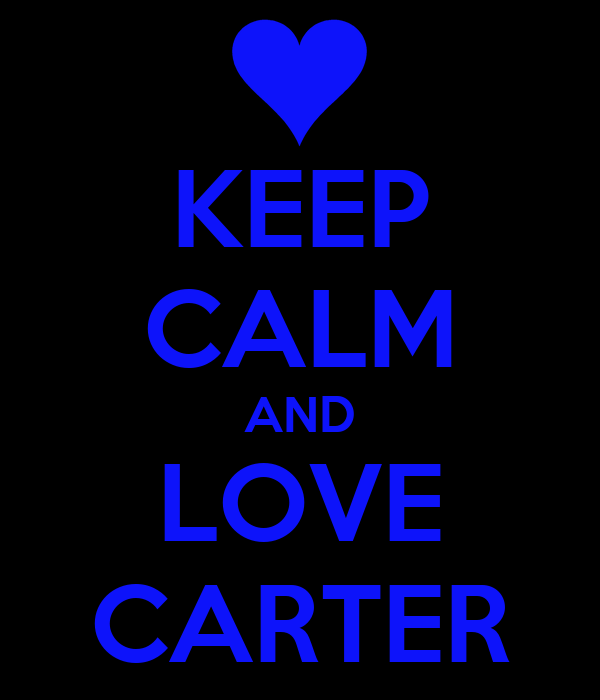 KEEP CALM AND LOVE CARTER