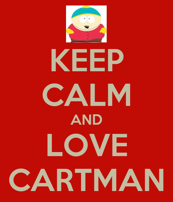 KEEP CALM AND LOVE CARTMAN