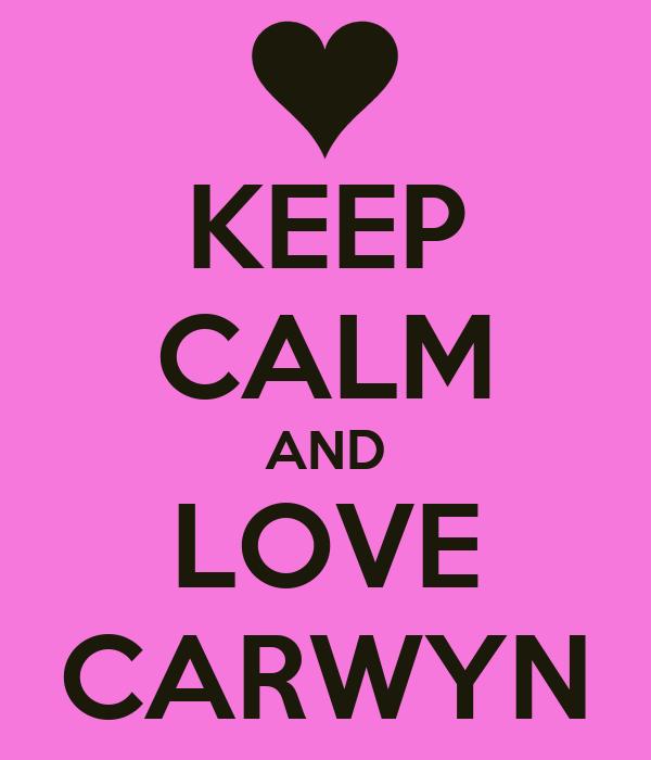 KEEP CALM AND LOVE CARWYN