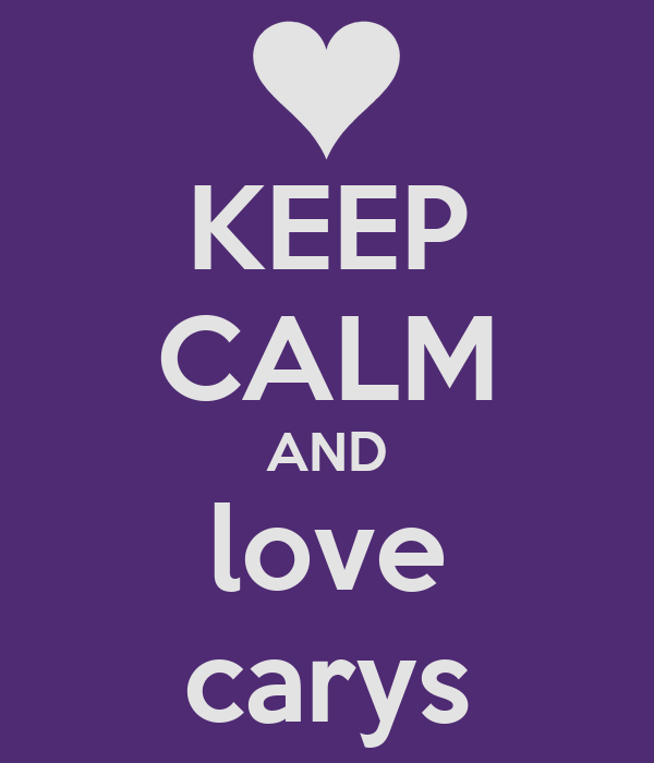 KEEP CALM AND love carys
