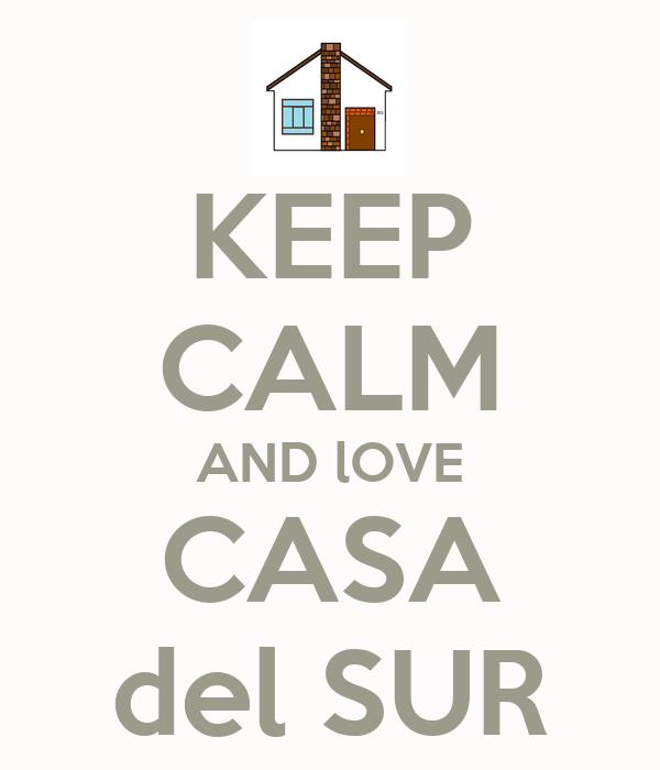 KEEP CALM AND lOVE CASA del SUR