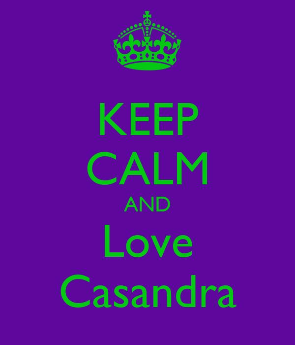 KEEP CALM AND Love Casandra