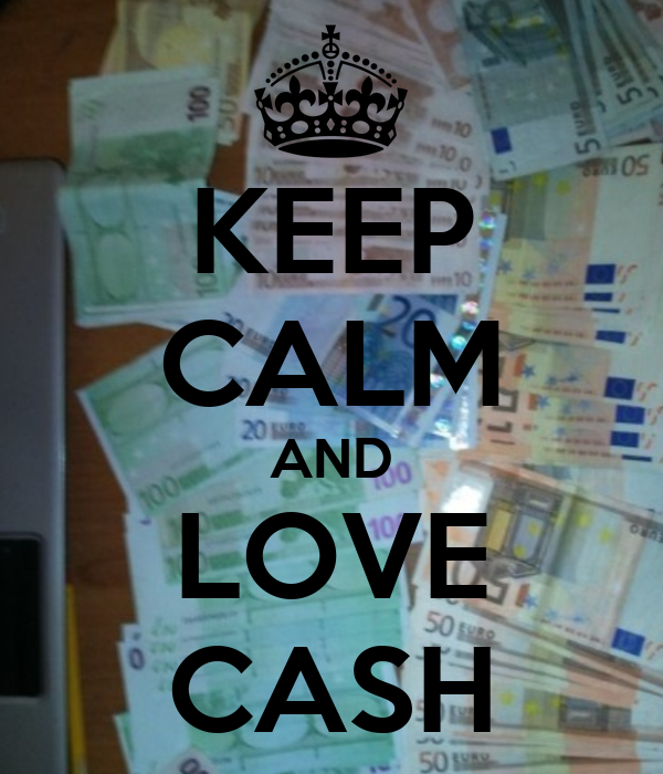 KEEP CALM AND LOVE CASH