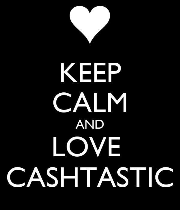 KEEP CALM AND LOVE  CASHTASTIC