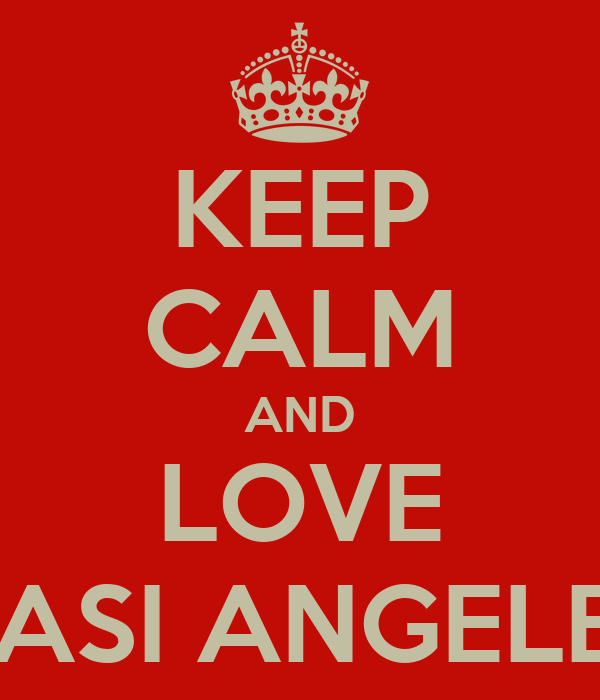 KEEP CALM AND LOVE CASI ANGELES