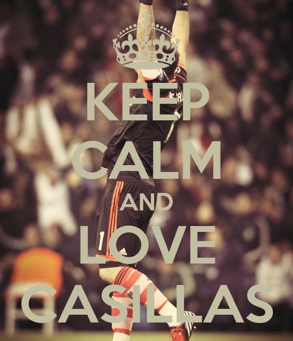 KEEP CALM AND LOVE CASILLAS
