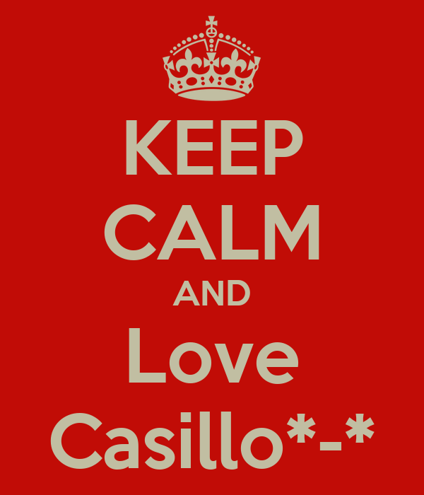 KEEP CALM AND Love Casillo*-*