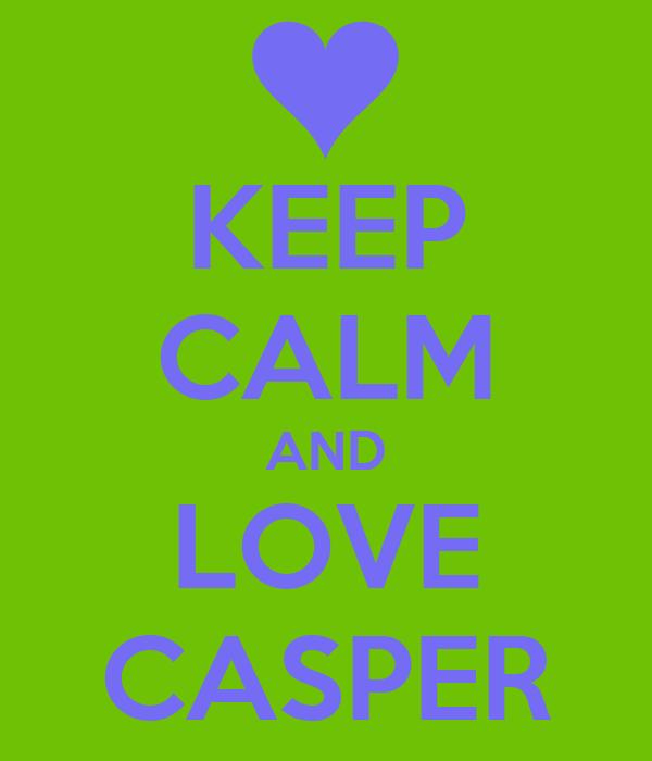 KEEP CALM AND LOVE CASPER