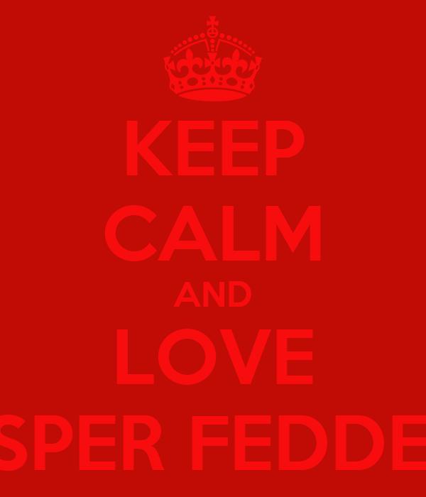 KEEP CALM AND LOVE CASPER FEDDEMA
