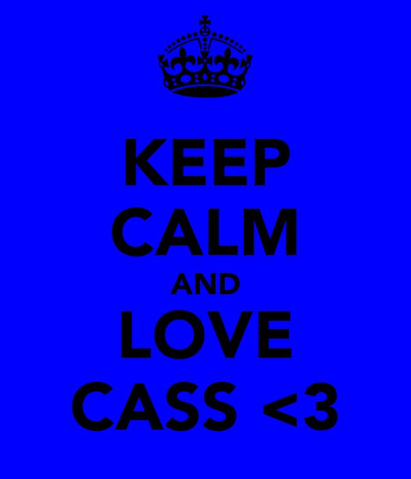 KEEP CALM AND LOVE CASS <3