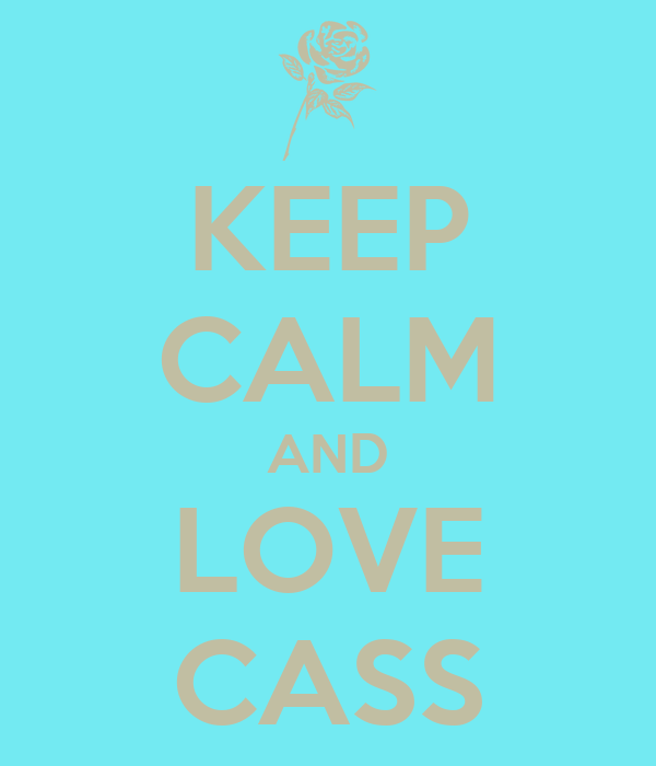KEEP CALM AND LOVE CASS