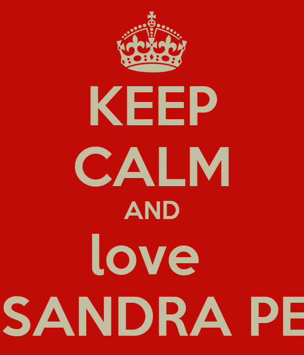 KEEP CALM AND love  CASSANDRA PERRY