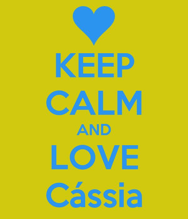 KEEP CALM AND LOVE Cássia