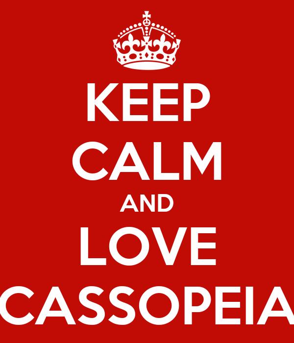 KEEP CALM AND LOVE CASSOPEIA