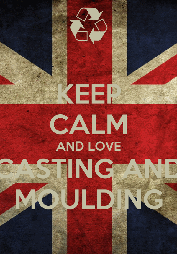KEEP CALM AND LOVE CASTING AND MOULDING