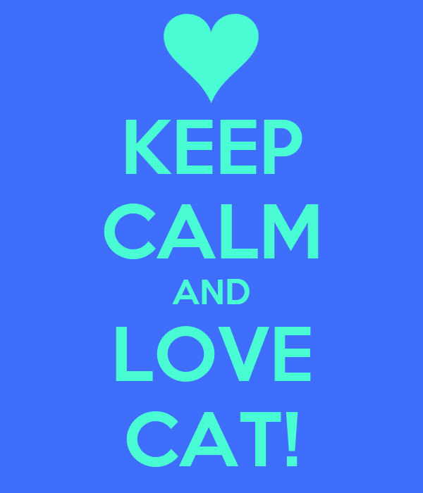 KEEP CALM AND LOVE CAT!