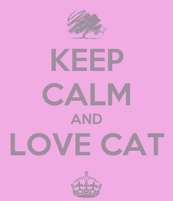 KEEP CALM AND LOVE CAT ^