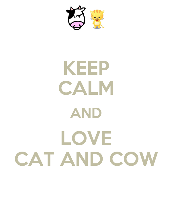 KEEP CALM AND LOVE CAT AND COW
