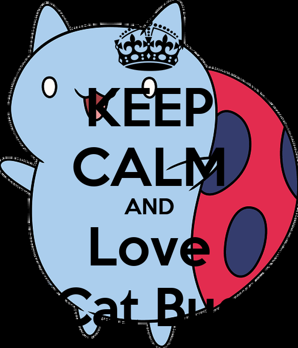 KEEP CALM AND Love Cat Bug