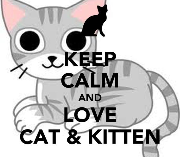 KEEP CALM AND LOVE CAT & KITTEN