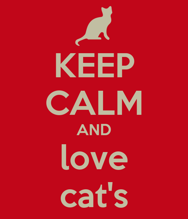 KEEP CALM AND love cat's